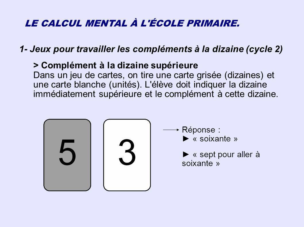 LE CALCUL MENTAL À L'ÉCOLE PRIMAIRE. 1- Jeux pour travailler les compléments à la dizaine (cycle 2) > Complément à la dizaine supérieure Dans un jeu d