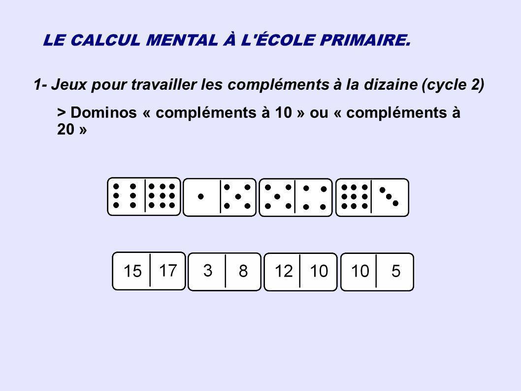 LE CALCUL MENTAL À L'ÉCOLE PRIMAIRE. 1- Jeux pour travailler les compléments à la dizaine (cycle 2) > Dominos « compléments à 10 » ou « compléments à