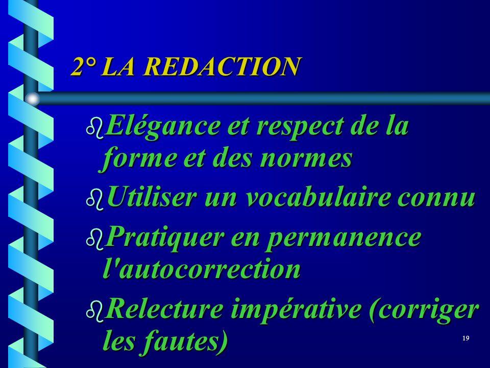 2° LA REDACTION b Elégance et respect de la forme et des normes b Utiliser un vocabulaire connu b Pratiquer en permanence l'autocorrection b Relecture