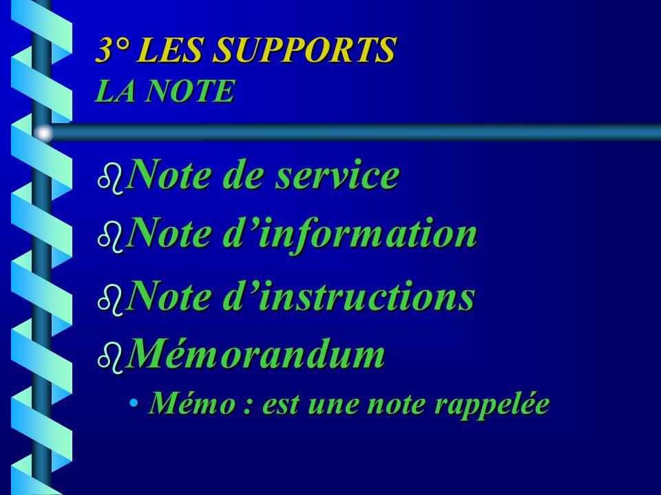 3° LES SUPPORTS LA NOTE b Note de service b Note dinformation b Note dinstructions b Mémorandum Mémo : est une note rappeléeMémo : est une note rappel