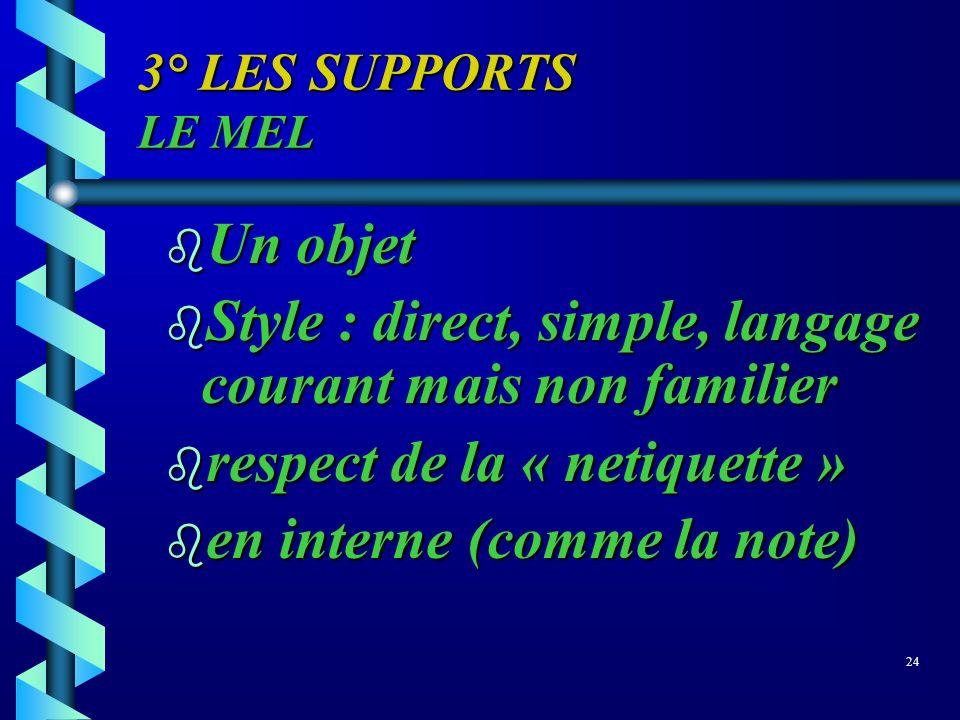 3° LES SUPPORTS LE MEL b Un objet b Style : direct, simple, langage courant mais non familier b respect de la « netiquette » b en interne (comme la no