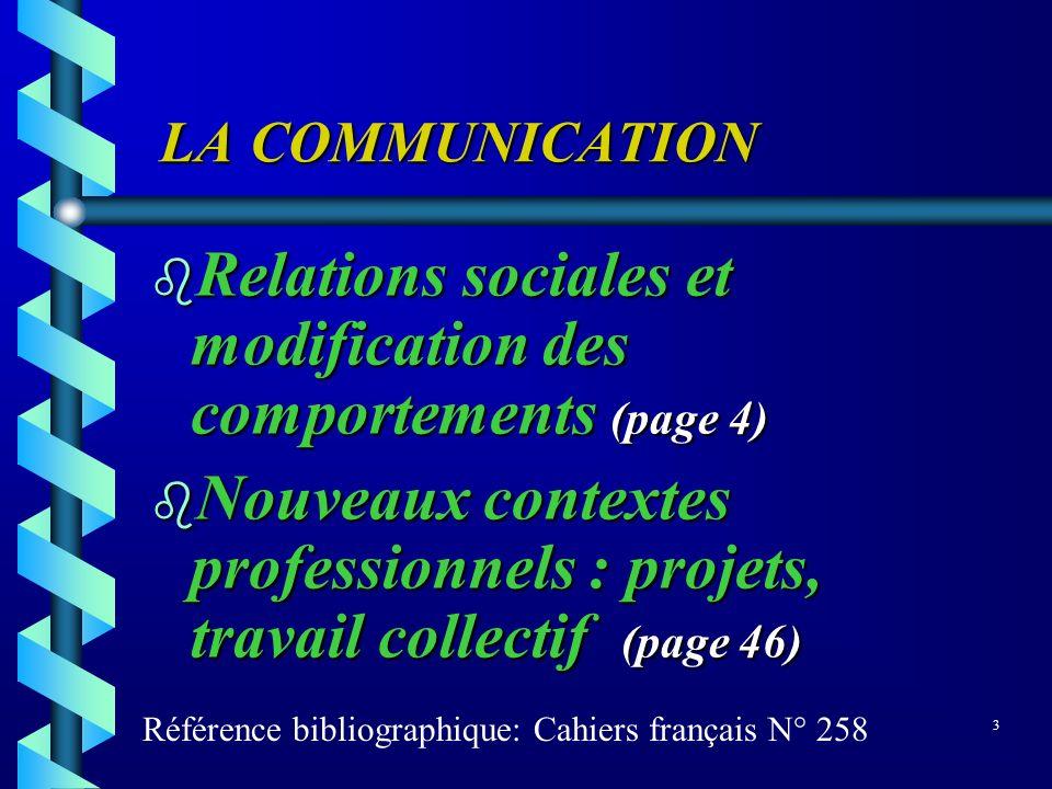 LA COMMUNICATION LA COMMUNICATION b Relations sociales et modification des comportements (page 4) b Nouveaux contextes professionnels : projets, trava