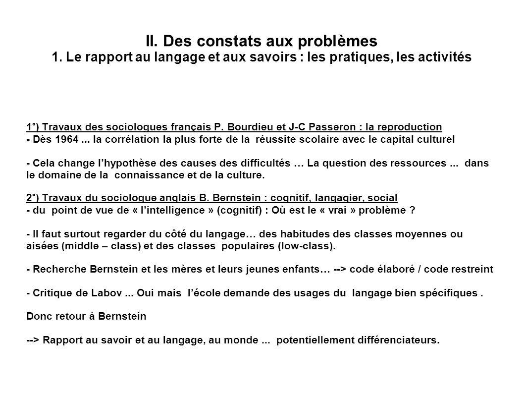 II. Des constats aux problèmes 1. Le rapport au langage et aux savoirs : les pratiques, les activités 1°) Travaux des sociologues français P. Bourdieu