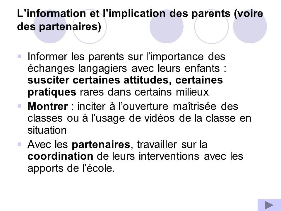 Linformation et limplication des parents (voire des partenaires) Informer les parents sur limportance des échanges langagiers avec leurs enfants : sus