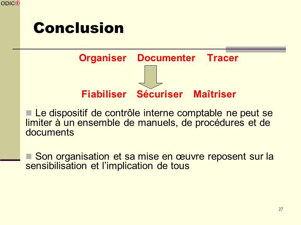 27 Conclusion Organiser Documenter Tracer Fiabiliser Sécuriser Maîtriser Le dispositif de contrôle interne comptable ne peut se limiter à un ensemble