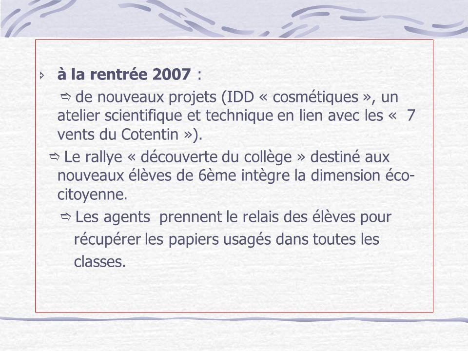 à la rentrée 2007 : de nouveaux projets (IDD « cosmétiques », un atelier scientifique et technique en lien avec les « 7 vents du Cotentin »). Le rally