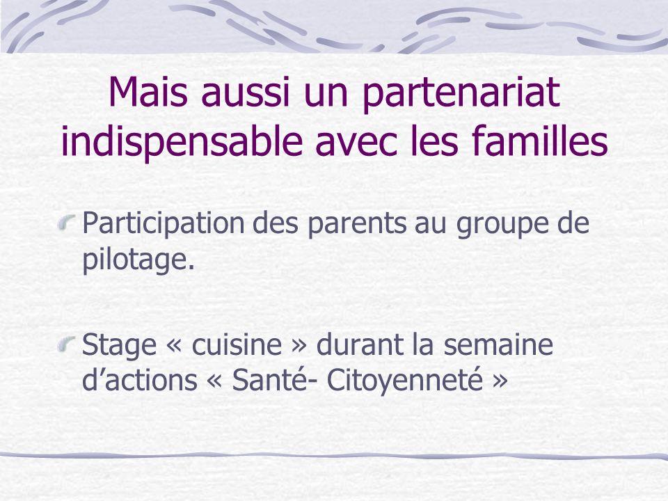 Mais aussi un partenariat indispensable avec les familles Participation des parents au groupe de pilotage. Stage « cuisine » durant la semaine daction