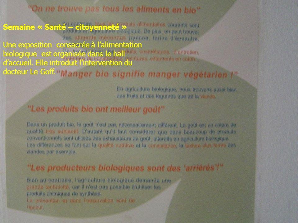 Semaine « Santé – citoyenneté » Une exposition consacrée à lalimentation biologique est organisée dans le hall daccueil. Elle introduit lintervention
