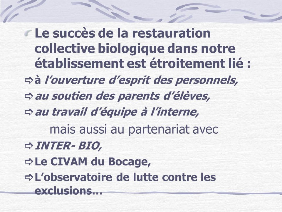 Le succès de la restauration collective biologique dans notre établissement est étroitement lié : à louverture desprit des personnels, au soutien des
