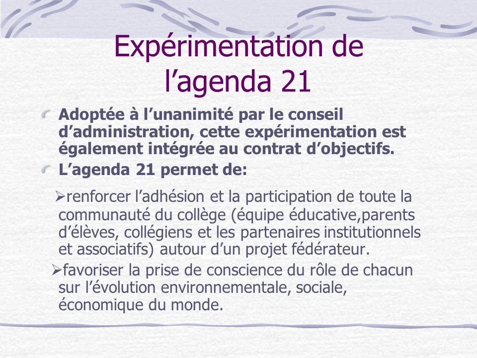 Expérimentation de lagenda 21 Adoptée à lunanimité par le conseil dadministration, cette expérimentation est également intégrée au contrat dobjectifs.