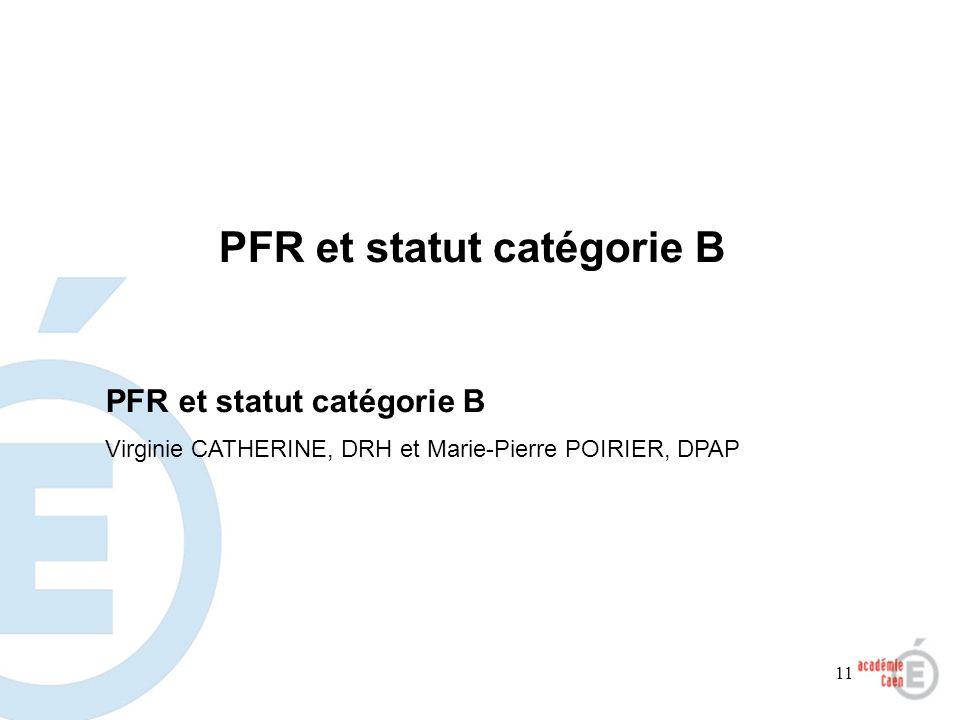 11 PFR et statut catégorie B Virginie CATHERINE, DRH et Marie-Pierre POIRIER, DPAP PFR et statut catégorie B