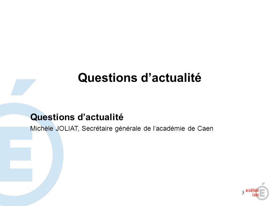 3 Questions dactualité Michèle JOLIAT, Secrétaire générale de lacadémie de Caen Questions dactualité