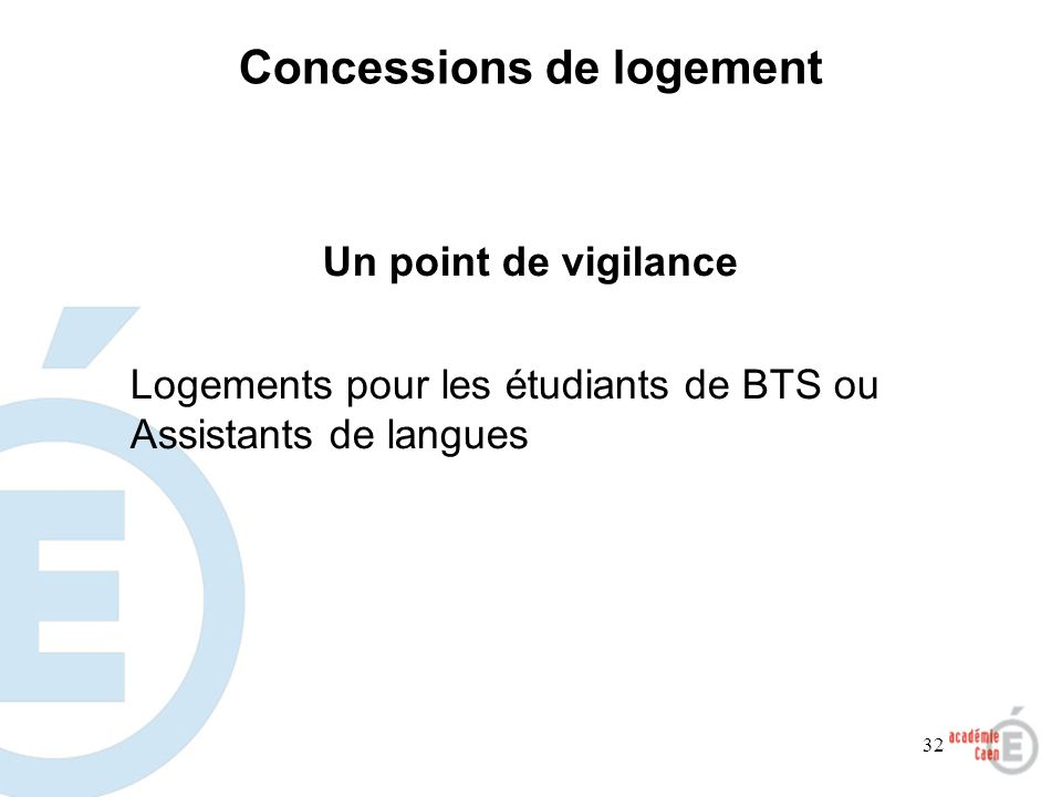 32 Concessions de logement Un point de vigilance Logements pour les étudiants de BTS ou Assistants de langues