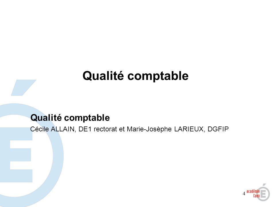 4 Qualité comptable Cécile ALLAIN, DE1 rectorat et Marie-Josèphe LARIEUX, DGFIP Qualité comptable
