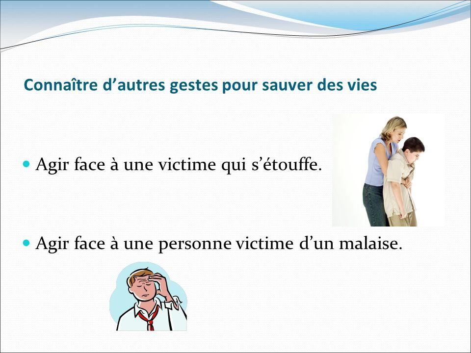 Connaître dautres gestes pour sauver des vies Agir face à une victime qui sétouffe. Agir face à une personne victime dun malaise.