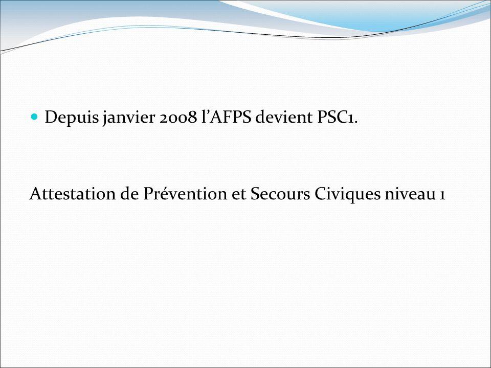 Depuis janvier 2008 lAFPS devient PSC1. Attestation de Prévention et Secours Civiques niveau 1