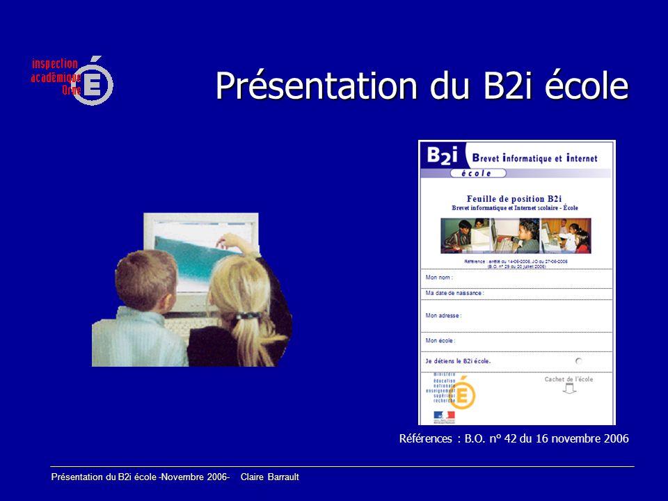 Présentation du B2i école -Novembre 2006- Claire Barrault Place des TIC à lécole Les technologies de linformation et de la communication (TIC) font désormais partie du paysage économique, social, culturel et éducatif.