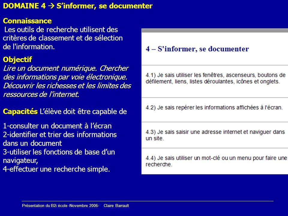 Présentation du B2i école -Novembre 2006- Claire Barrault DOMAINE 4 Sinformer, se documenter Connaissance Connaissance Les outils de recherche utilise