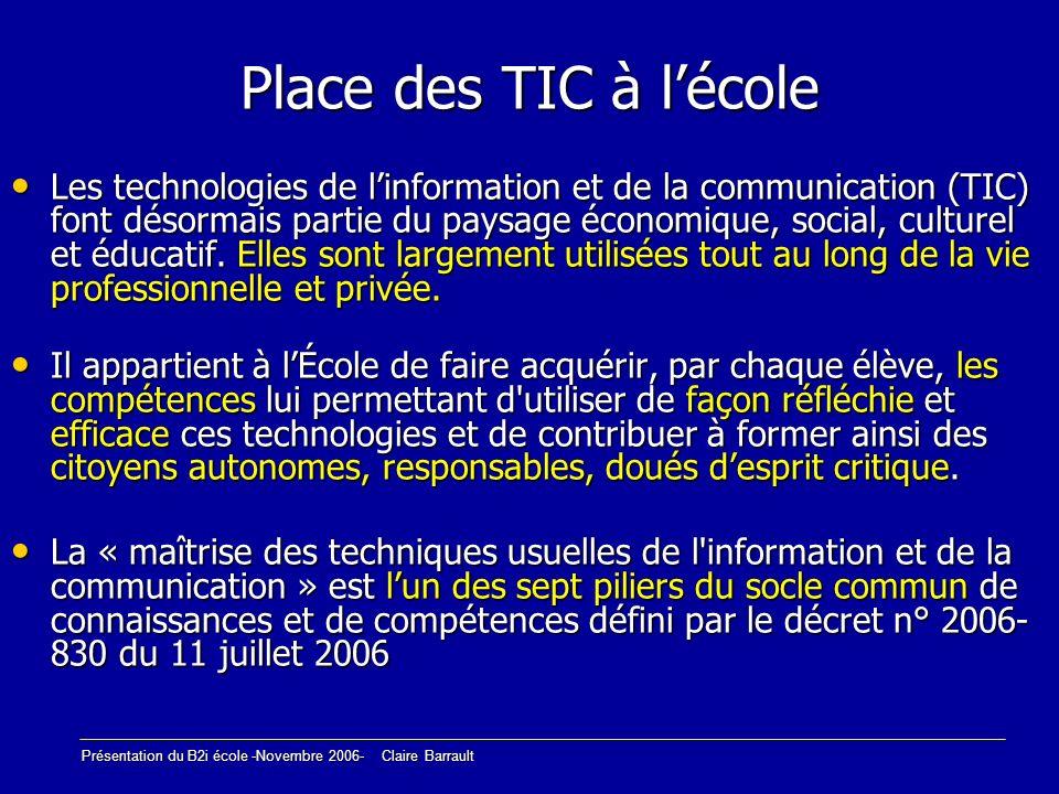 Présentation du B2i école -Novembre 2006- Claire Barrault Place des TIC à lécole Les technologies de linformation et de la communication (TIC) font dé