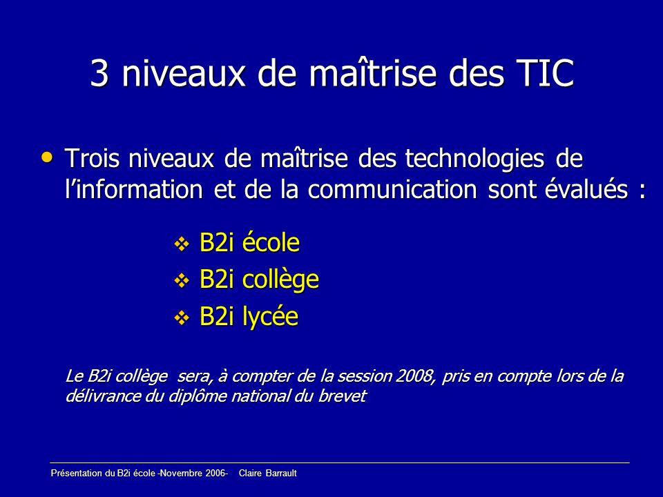 Présentation du B2i école -Novembre 2006- Claire Barrault 3 niveaux de maîtrise des TIC Trois niveaux de maîtrise des technologies de linformation et