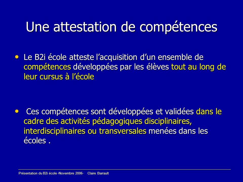 Présentation du B2i école -Novembre 2006- Claire Barrault Une attestation de compétences Le B2i école atteste lacquisition dun ensemble de compétences