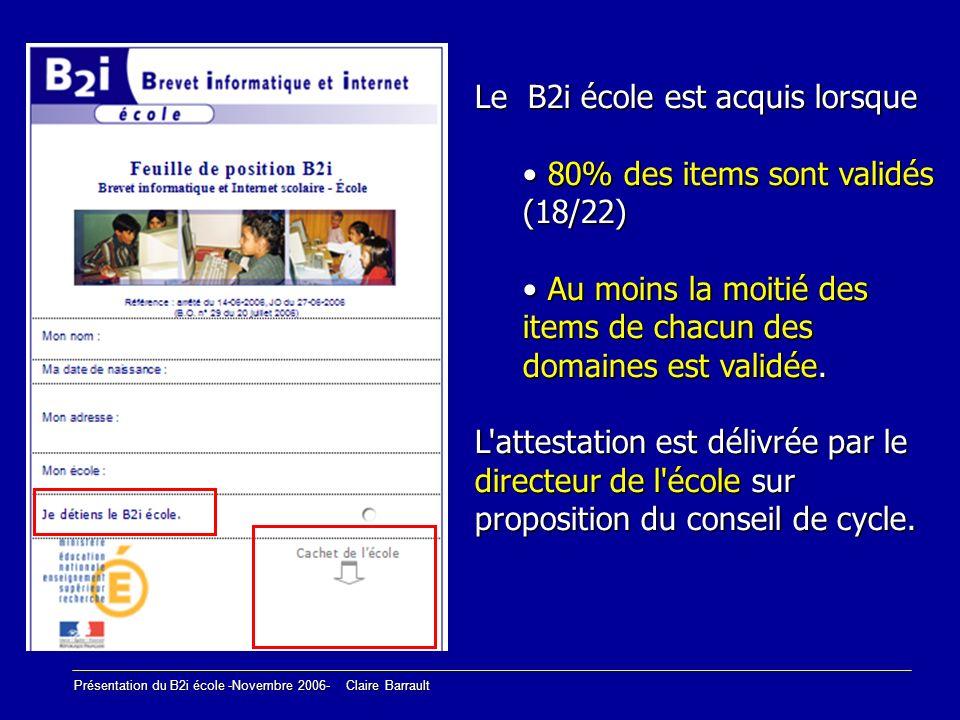 Présentation du B2i école -Novembre 2006- Claire Barrault Le B2i école est acquis lorsque 80% des items sont validés (18/22) 80% des items sont validé