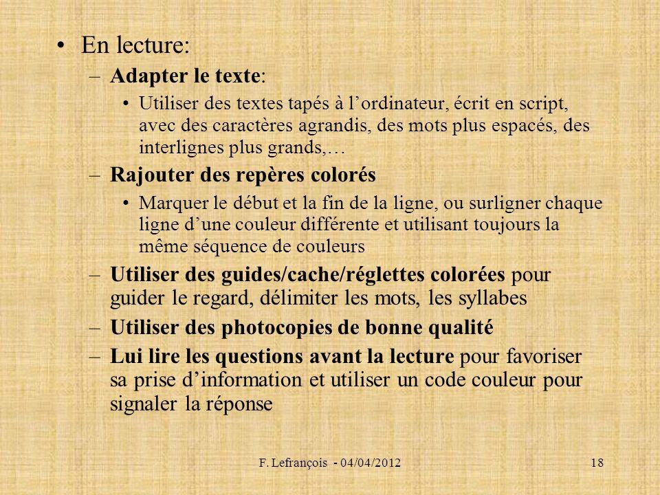 F. Lefrançois - 04/04/201218 En lecture: –Adapter le texte: Utiliser des textes tapés à lordinateur, écrit en script, avec des caractères agrandis, de
