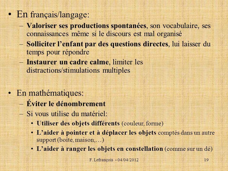 F. Lefrançois - 04/04/201219 En français/langage: –Valoriser ses productions spontanées, son vocabulaire, ses connaissances même si le discours est ma
