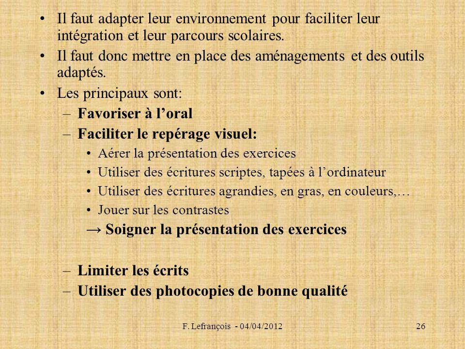 F. Lefrançois - 04/04/201226 Il faut adapter leur environnement pour faciliter leur intégration et leur parcours scolaires. Il faut donc mettre en pla