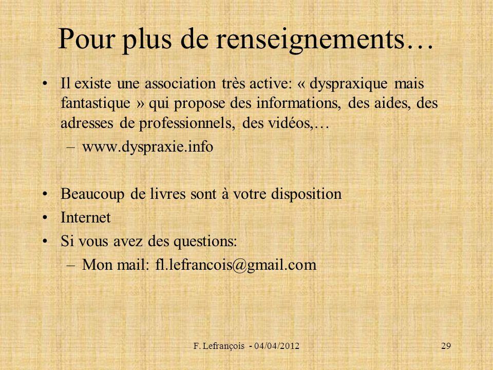 F. Lefrançois - 04/04/201229 Pour plus de renseignements… Il existe une association très active: « dyspraxique mais fantastique » qui propose des info