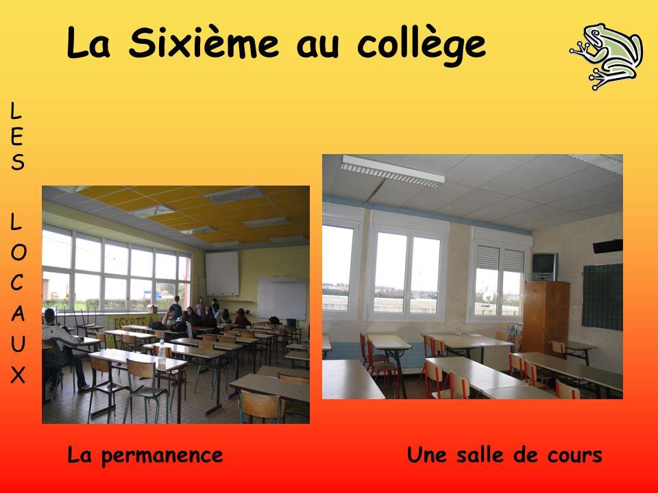 LES LOCAUXLES LOCAUX Une salle de cours La Sixième au collège La permanence
