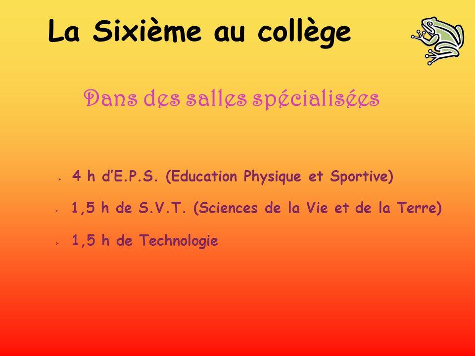 Dans des salles spécialisées 4 h dE.P.S. (Education Physique et Sportive) 1,5 h de S.V.T. (Sciences de la Vie et de la Terre) 1,5 h de Technologie La