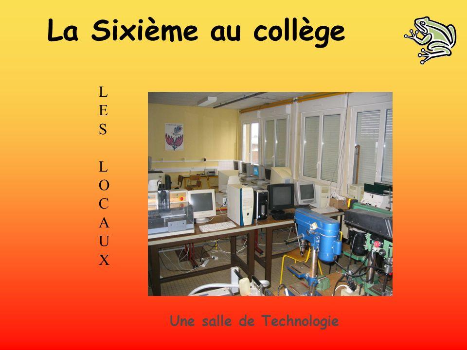 LES LOCAUXLES LOCAUX Une salle de Technologie La Sixième au collège