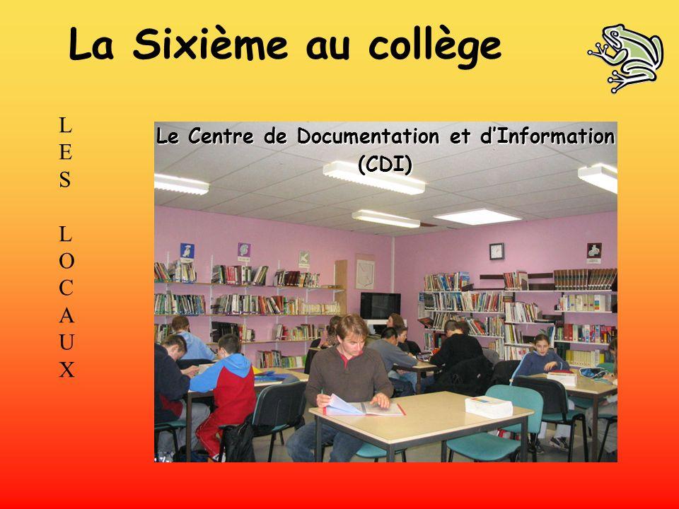 LES LOCAUXLES LOCAUX Le Centre de Documentation et dInformation (CDI) La Sixième au collège