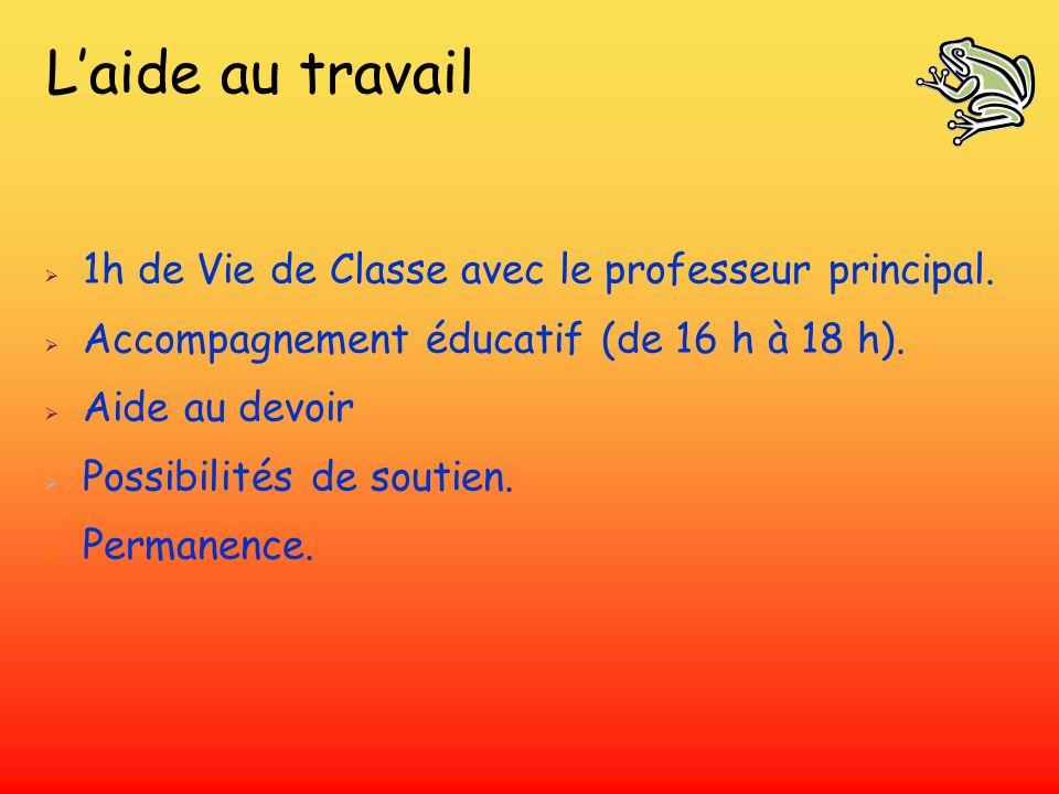Laide au travail 1h de Vie de Classe avec le professeur principal. Accompagnement éducatif (de 16 h à 18 h). Aide au devoir Possibilités de soutien. P
