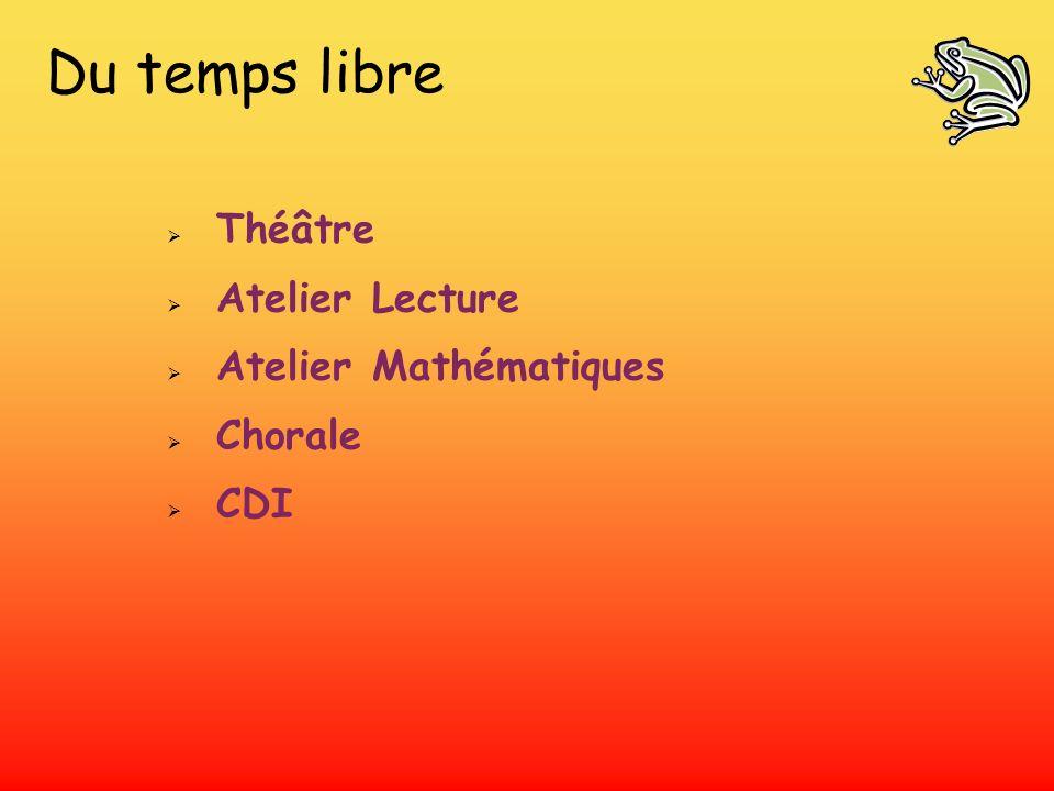 Du temps libre Théâtre Atelier Lecture Atelier Mathématiques Chorale CDI