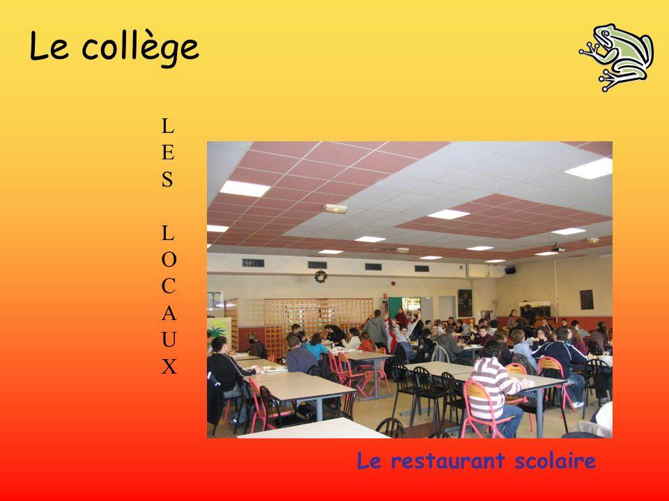Le collège LES LOCAUXLES LOCAUX Le restaurant scolaire