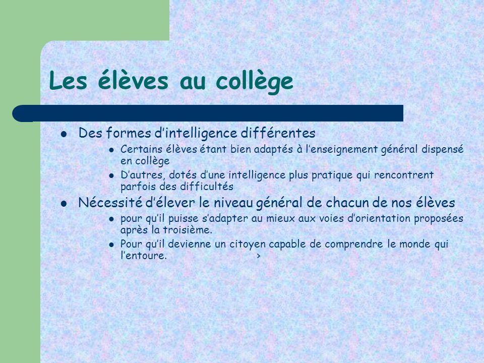 Les élèves au collège Des formes dintelligence différentes Certains élèves étant bien adaptés à lenseignement général dispensé en collège Dautres, dot