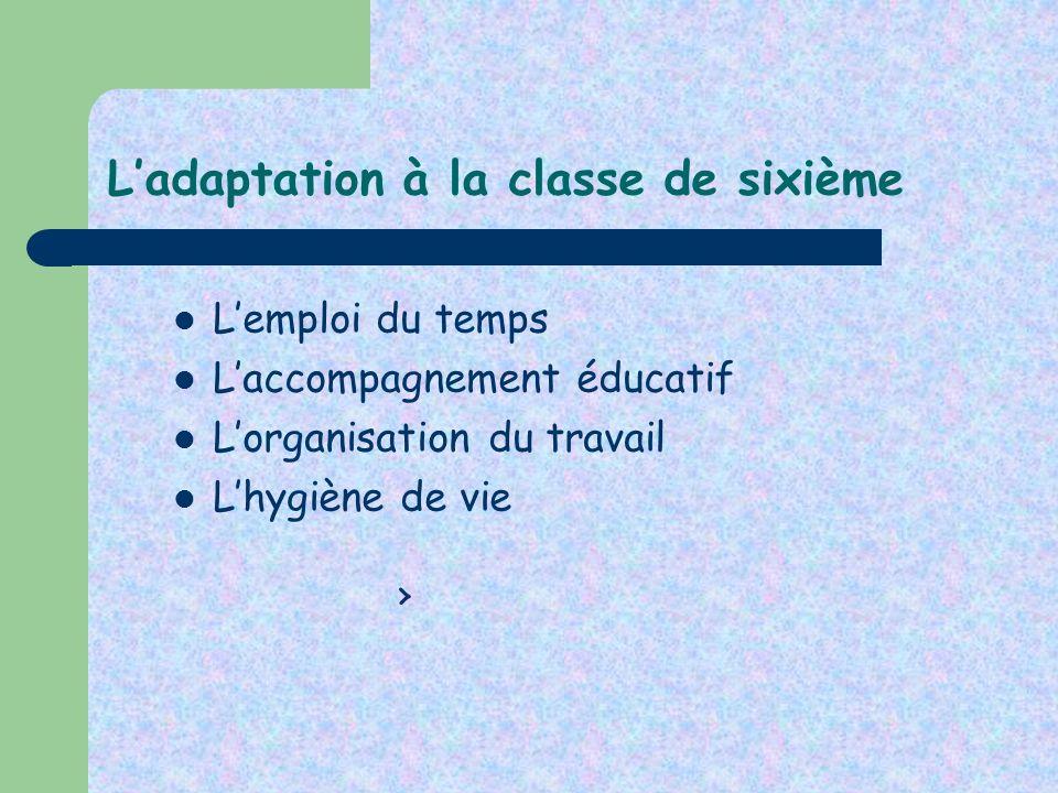 Ladaptation à la classe de sixième Lemploi du temps Laccompagnement éducatif Lorganisation du travail Lhygiène de vie