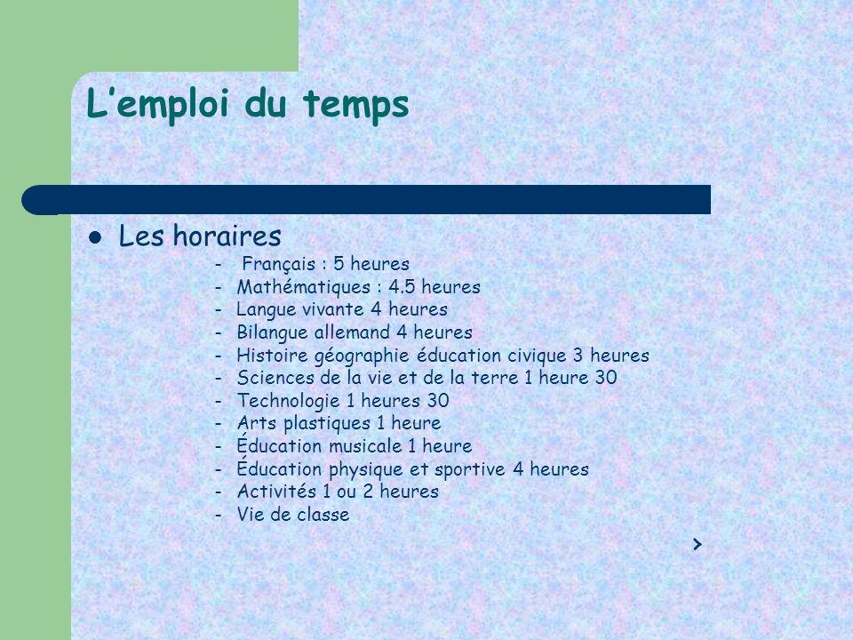 Lemploi du temps Les horaires – Français : 5 heures – Mathématiques : 4.5 heures – Langue vivante 4 heures – Bilangue allemand 4 heures – Histoire géo
