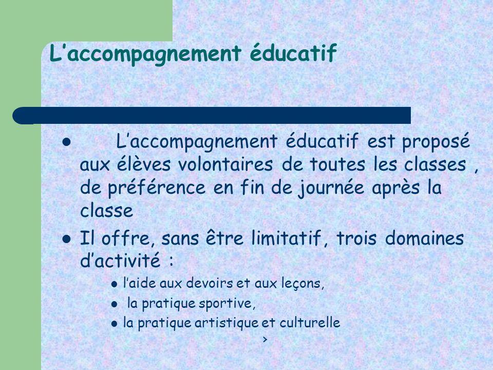 Laccompagnement éducatif Laccompagnement éducatif est proposé aux élèves volontaires de toutes les classes, de préférence en fin de journée après la c