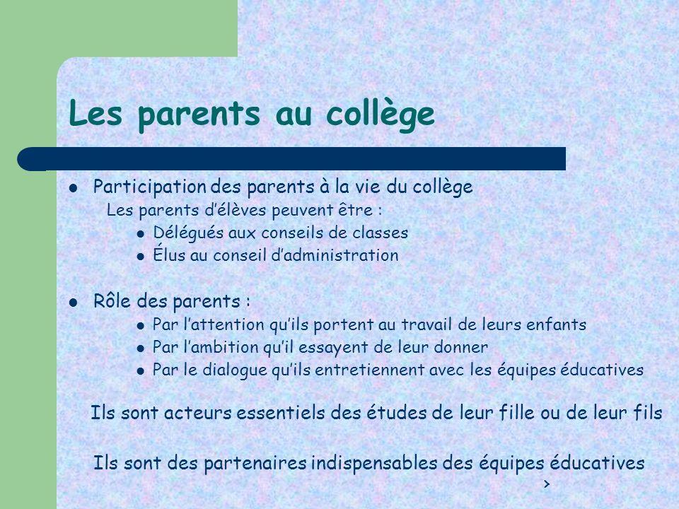 Les parents au collège Participation des parents à la vie du collège Les parents délèves peuvent être : Délégués aux conseils de classes Élus au conse