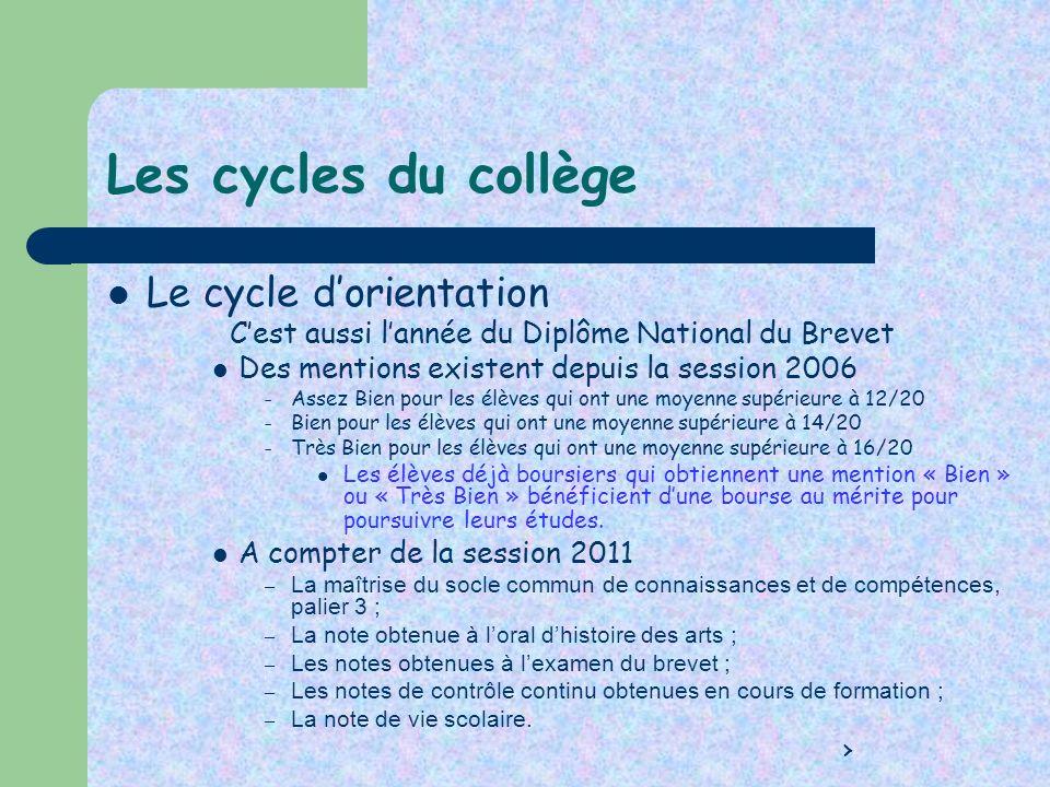Les cycles du collège Le cycle dorientation Cest aussi lannée du Diplôme National du Brevet Des mentions existent depuis la session 2006 – Assez Bien