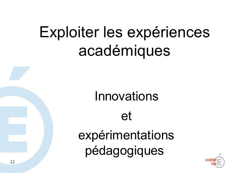 22 Exploiter les expériences académiques Innovations et expérimentations pédagogiques