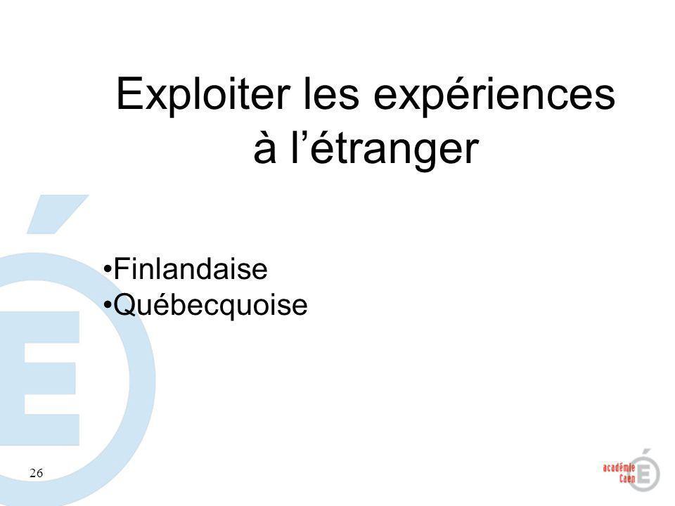 26 Exploiter les expériences à létranger Finlandaise Québecquoise