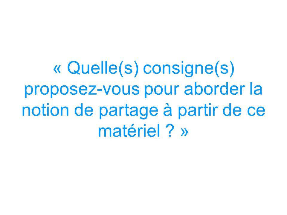 « Quelle(s) consigne(s) proposez-vous pour aborder la notion de partage à partir de ce matériel ? »