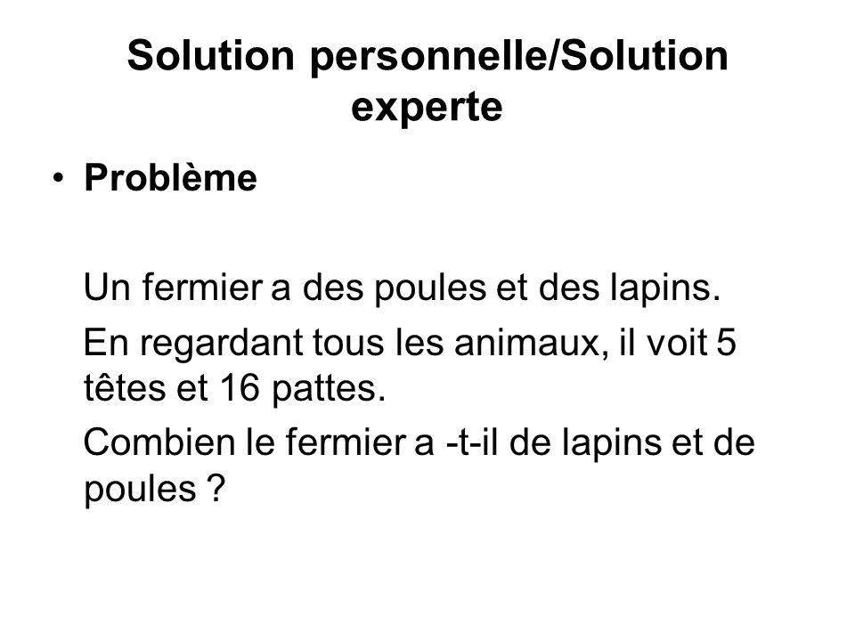 Solution personnelle/Solution experte Problème Un fermier a des poules et des lapins. En regardant tous les animaux, il voit 5 têtes et 16 pattes. Com