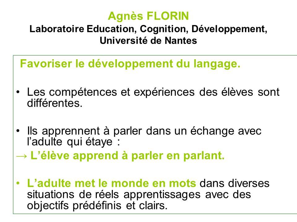 Agnès FLORIN Laboratoire Education, Cognition, Développement, Université de Nantes Favoriser le développement du langage. Les compétences et expérienc