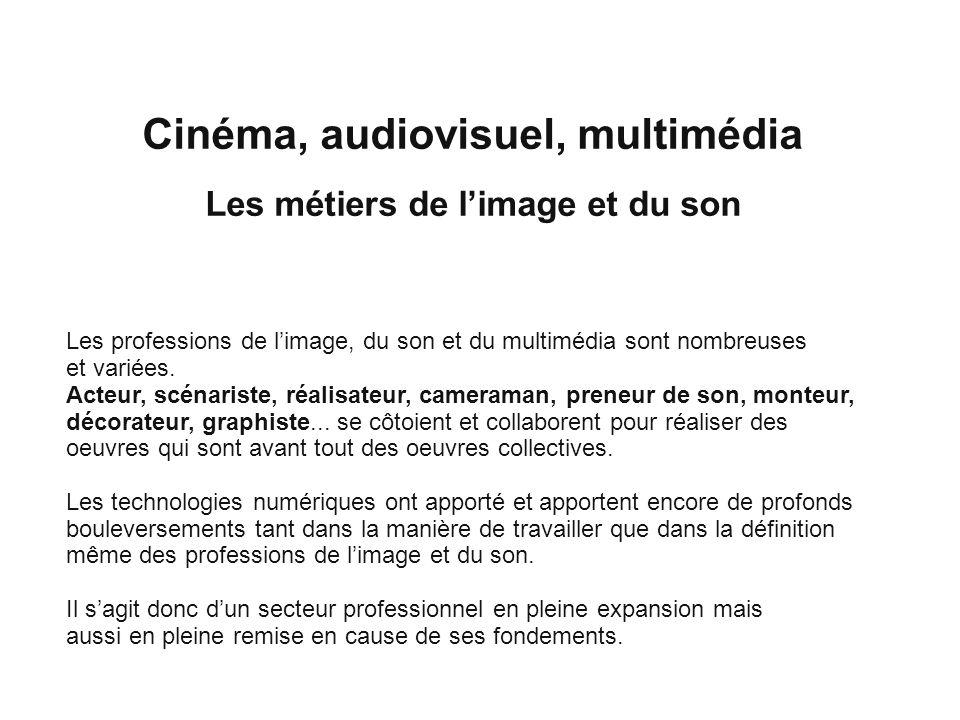 Cinéma, audiovisuel, multimédia Les métiers de limage et du son Les professions de limage, du son et du multimédia sont nombreuses et variées. Acteur,