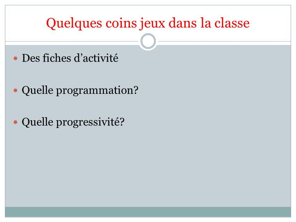 Quelques coins jeux dans la classe Des fiches dactivité Quelle programmation? Quelle progressivité?